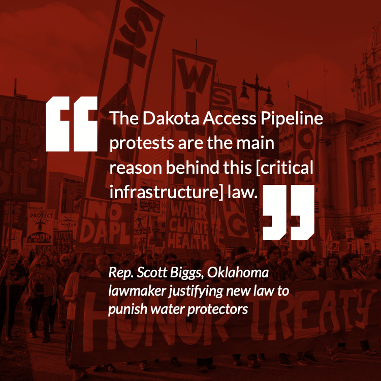 """""""The Dakota Access Pipeline protests are the main reason behind this [critical infrastructure] law.""""--Rep. Scott Biggs, Oklahoma lawmaker justifying new law to punish water protectors"""